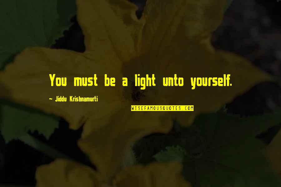 Air Force Vs Army Quotes By Jiddu Krishnamurti: You must be a light unto yourself.