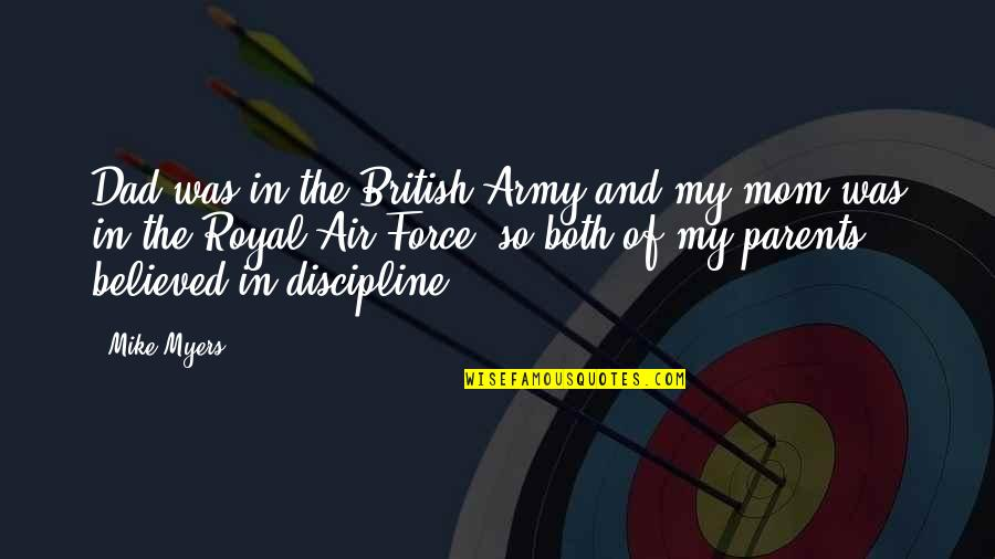 Air Force Vs Army Quotes By Mike Myers: Dad was in the British Army and my