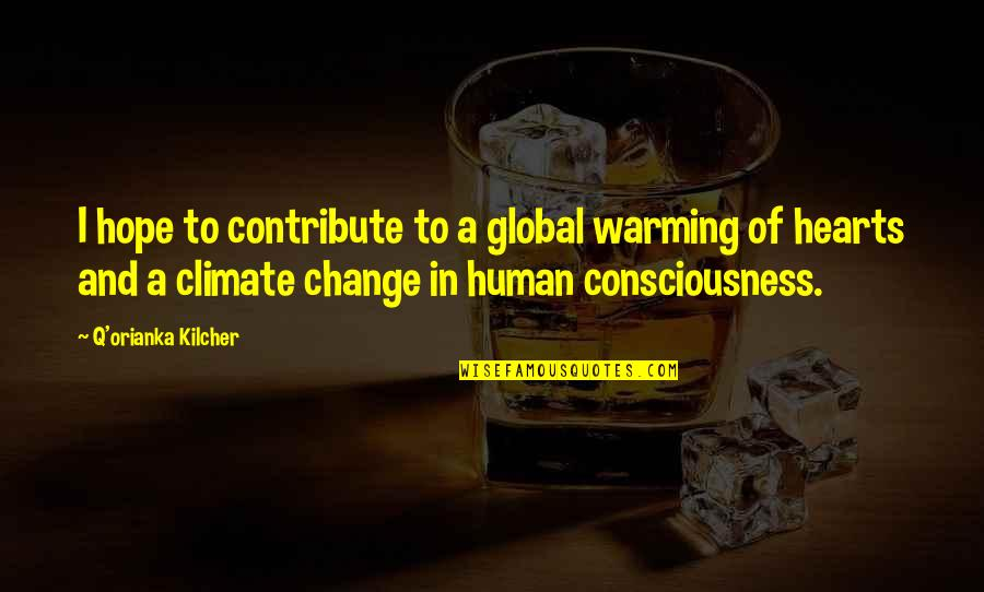 Air Force Vs Army Quotes By Q'orianka Kilcher: I hope to contribute to a global warming