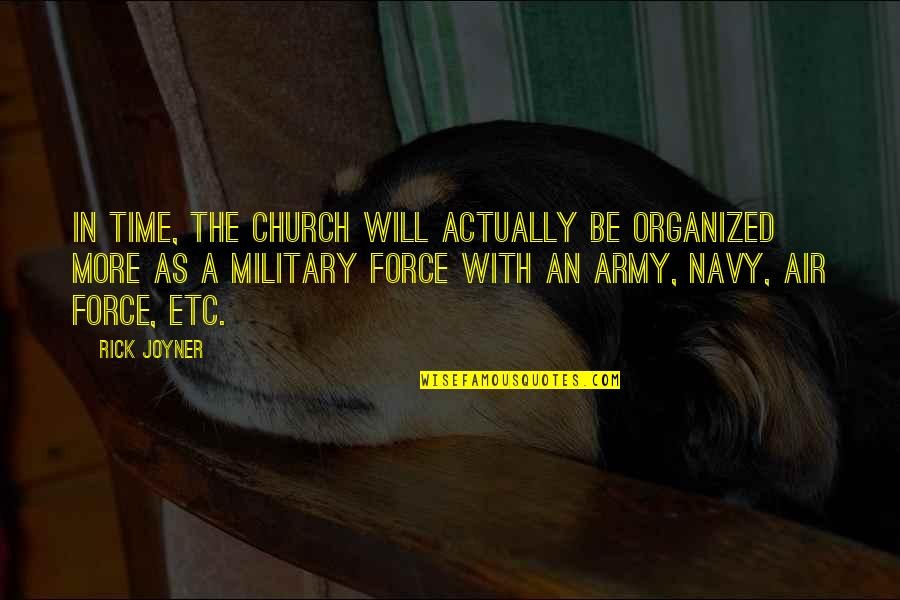 Air Force Vs Army Quotes By Rick Joyner: In time, the church will actually be organized