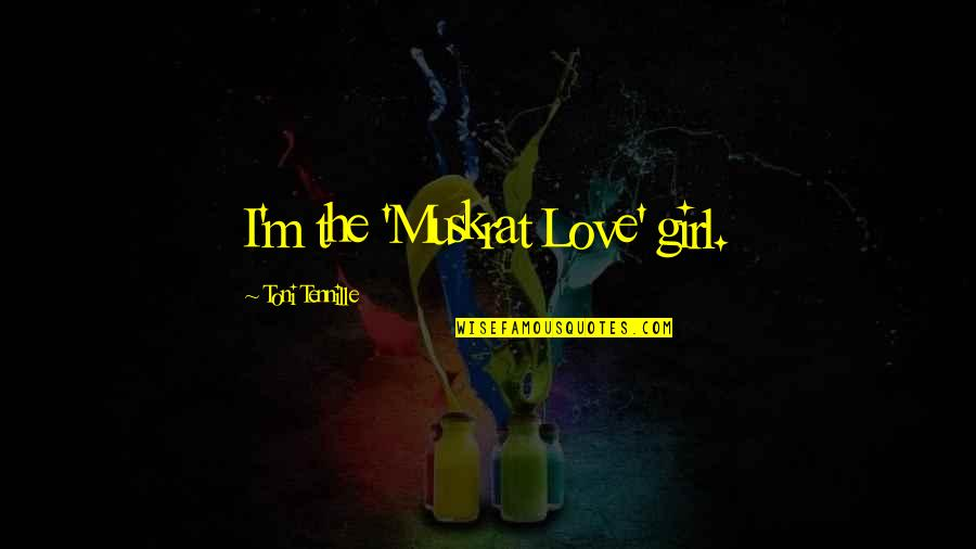 Air Force Vs Army Quotes By Toni Tennille: I'm the 'Muskrat Love' girl.