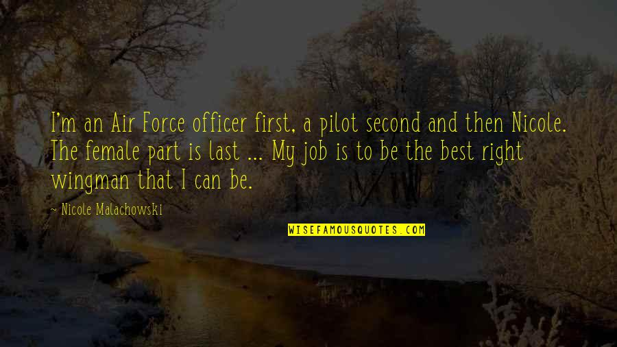Air Force Wingman Quotes By Nicole Malachowski: I'm an Air Force officer first, a pilot