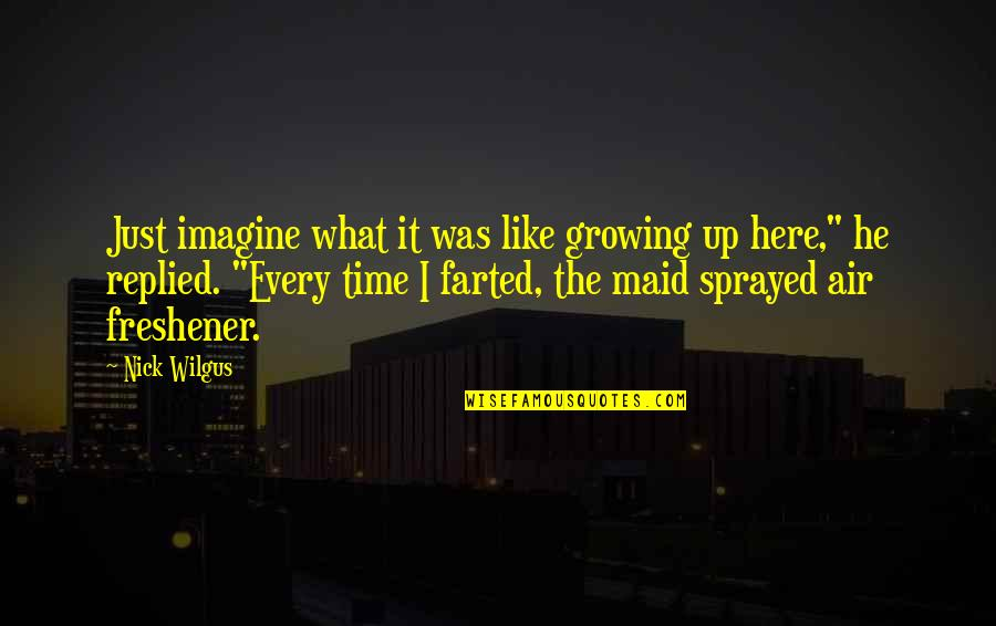 Air Freshener Quotes By Nick Wilgus: Just imagine what it was like growing up