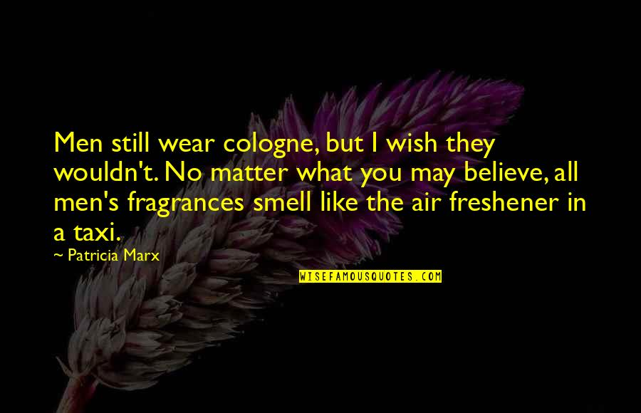 Air Freshener Quotes By Patricia Marx: Men still wear cologne, but I wish they