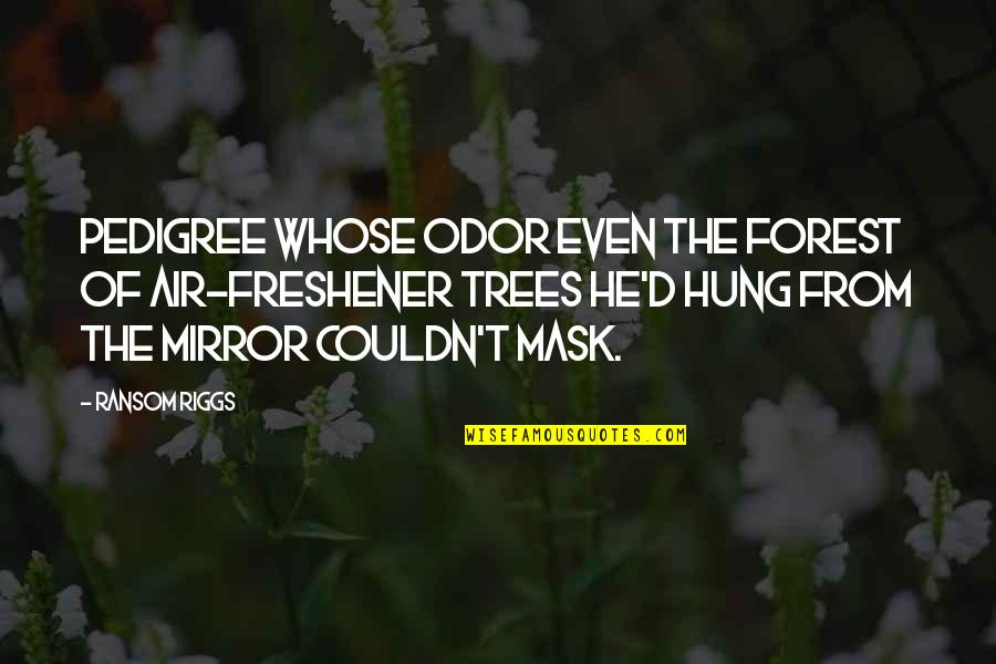 Air Freshener Quotes By Ransom Riggs: pedigree whose odor even the forest of air-freshener
