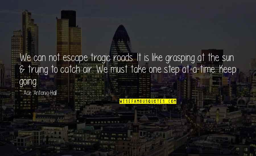 Air Quotes And Quotes By Ace Antonio Hall: We can not escape tragic roads. It is