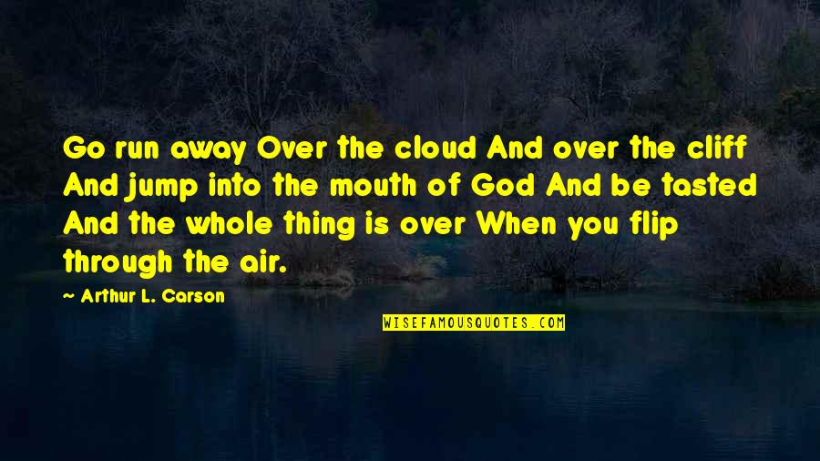 Air Quotes And Quotes By Arthur L. Carson: Go run away Over the cloud And over