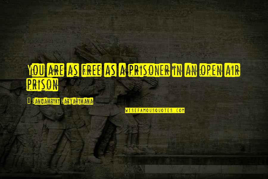 Air Quotes And Quotes By Bangambiki Habyarimana: You are as free as a prisoner in