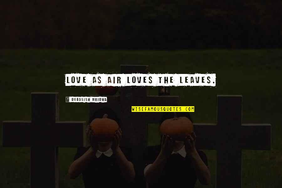 Air Quotes And Quotes By Debasish Mridha: Love as air loves the leaves.