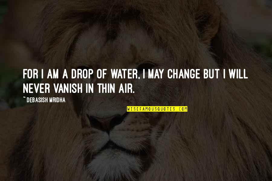 Air Quotes And Quotes By Debasish Mridha: For I am a drop of water, I