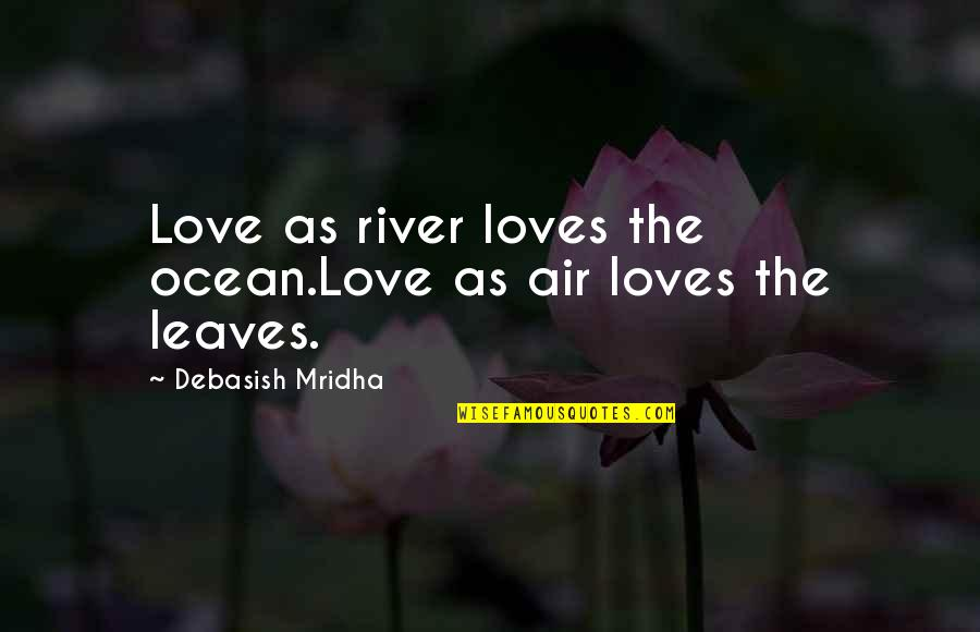 Air Quotes And Quotes By Debasish Mridha: Love as river loves the ocean.Love as air