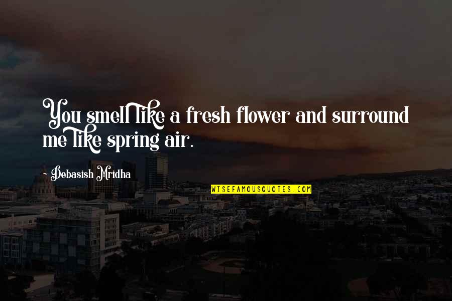 Air Quotes And Quotes By Debasish Mridha: You smell like a fresh flower and surround