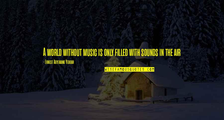 Air Quotes And Quotes By Ernest Agyemang Yeboah: A world without music is only filled with