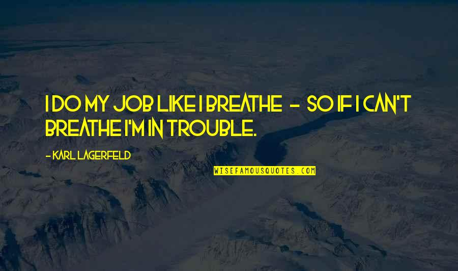 Air Quotes And Quotes By Karl Lagerfeld: I do my job like I breathe -