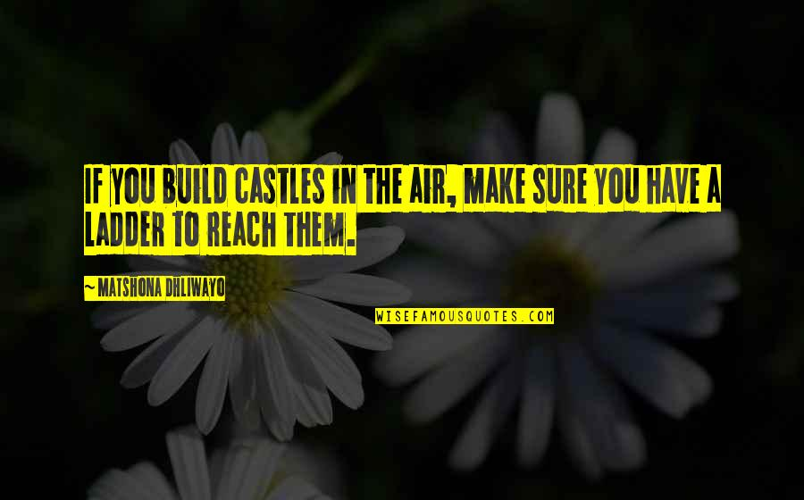 Air Quotes And Quotes By Matshona Dhliwayo: If you build castles in the air, make