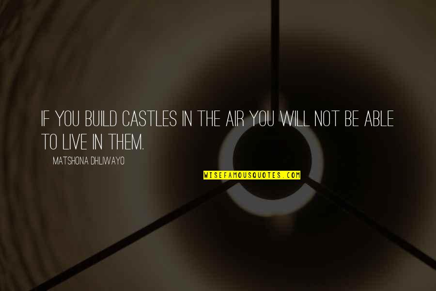 Air Quotes And Quotes By Matshona Dhliwayo: If you build castles in the air you