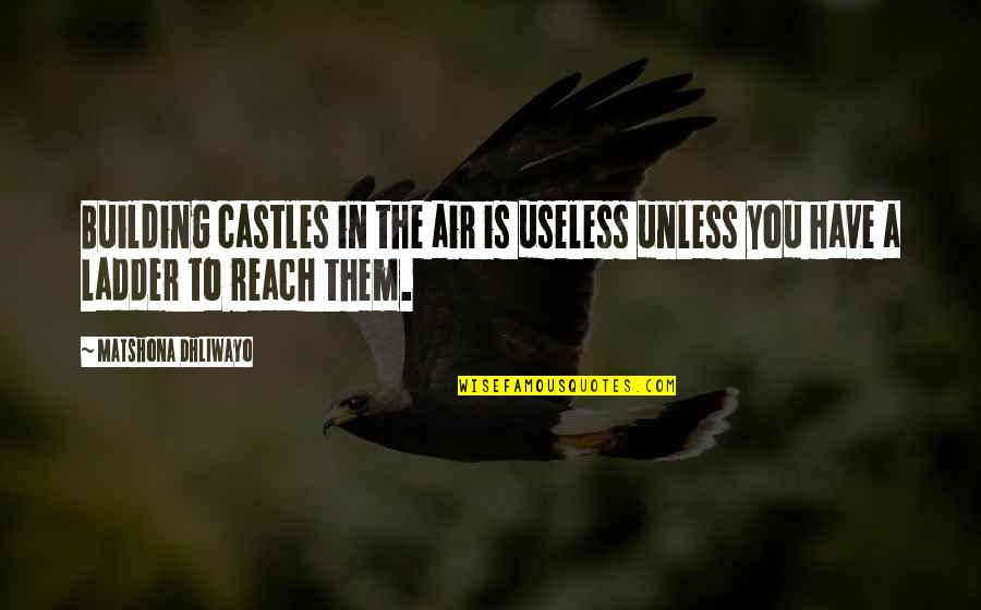 Air Quotes And Quotes By Matshona Dhliwayo: Building castles in the air is useless unless