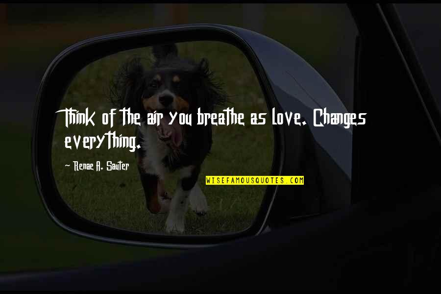Air Quotes And Quotes By Renae A. Sauter: Think of the air you breathe as love.