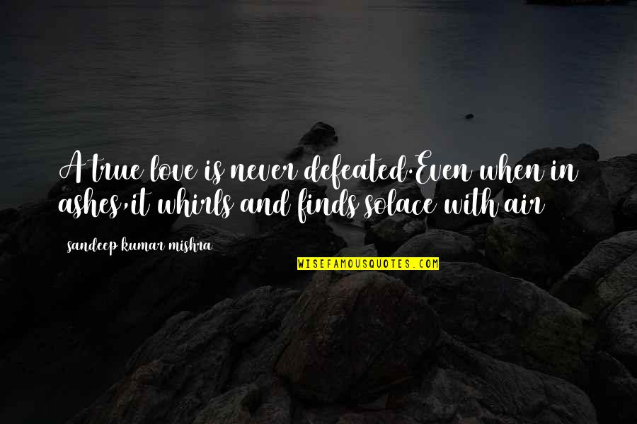 Air Quotes And Quotes By Sandeep Kumar Mishra: A true love is never defeated.Even when in