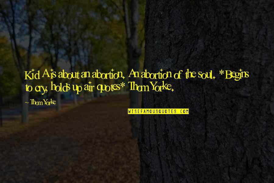 Air Quotes And Quotes By Thom Yorke: Kid A is about an abortion. An abortion