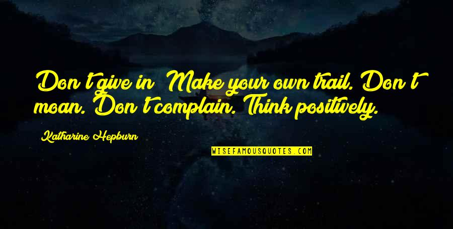 Air Shipping Quotes By Katharine Hepburn: Don't give in! Make your own trail. Don't