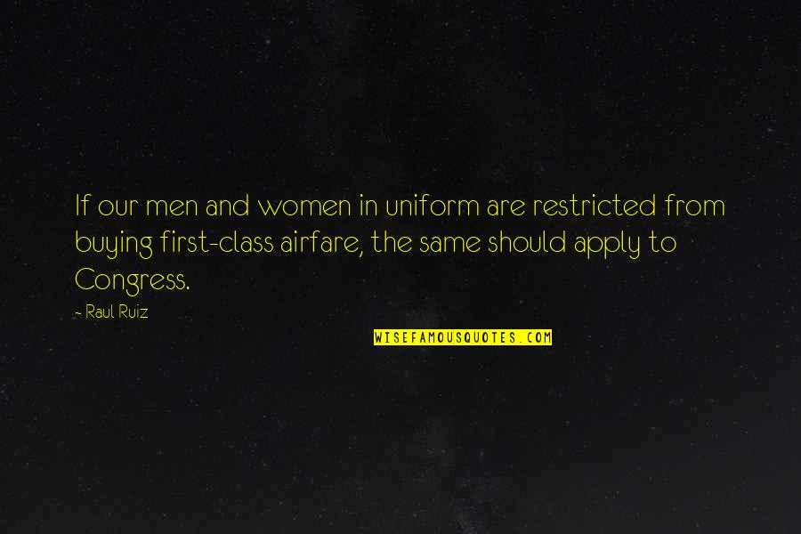 Airfare Quotes By Raul Ruiz: If our men and women in uniform are