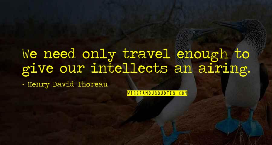 Airing Quotes By Henry David Thoreau: We need only travel enough to give our