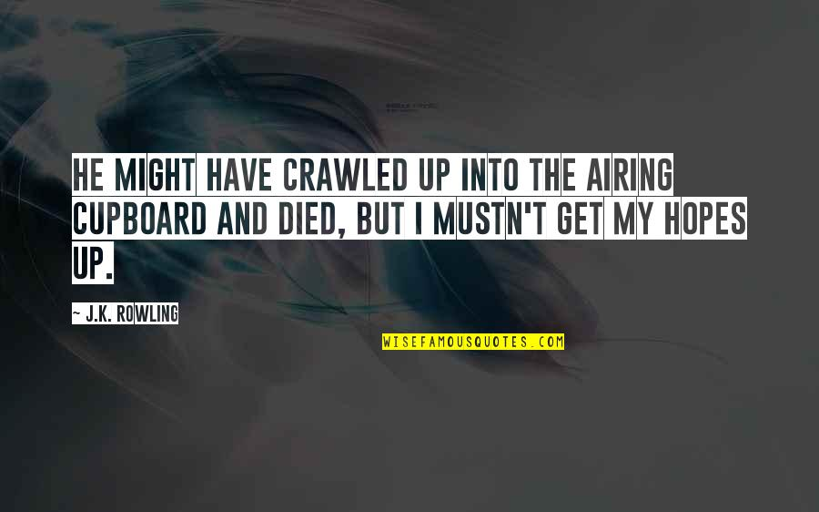 Airing Quotes By J.K. Rowling: He might have crawled up into the airing