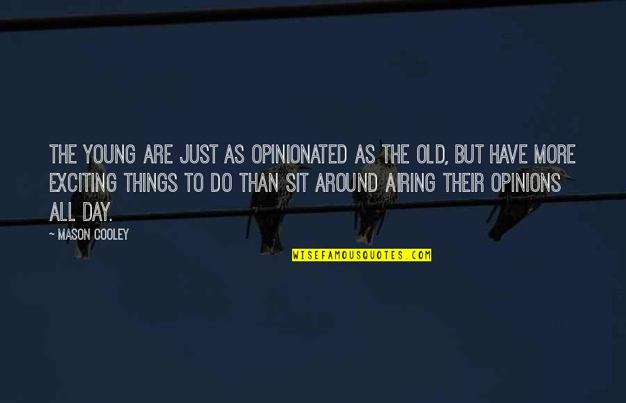 Airing Quotes By Mason Cooley: The young are just as opinionated as the