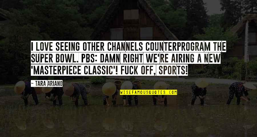 Airing Quotes By Tara Ariano: I love seeing other channels counterprogram the Super
