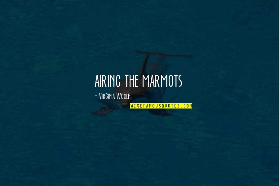 Airing Quotes By Virginia Woolf: airing the marmots
