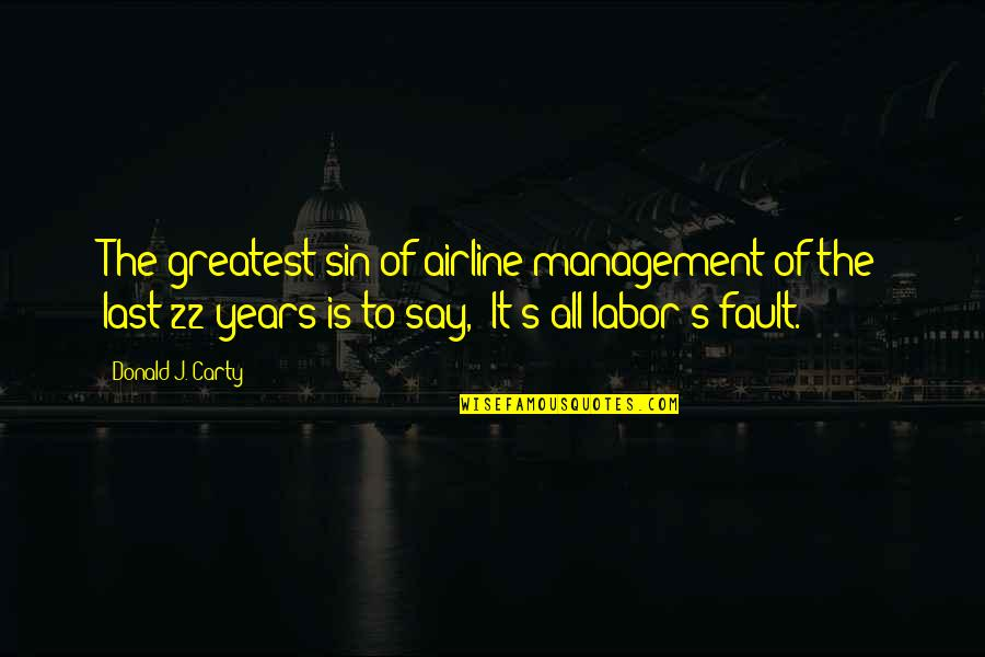 Airline Management Quotes By Donald J. Carty: The greatest sin of airline management of the