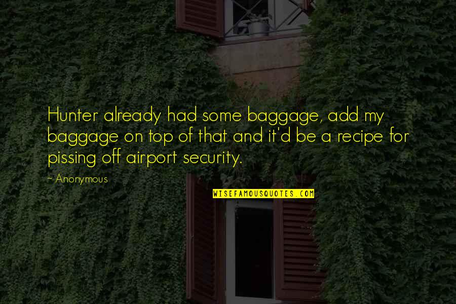Airport Quotes By Anonymous: Hunter already had some baggage, add my baggage