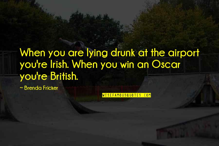 Airport Quotes By Brenda Fricker: When you are lying drunk at the airport