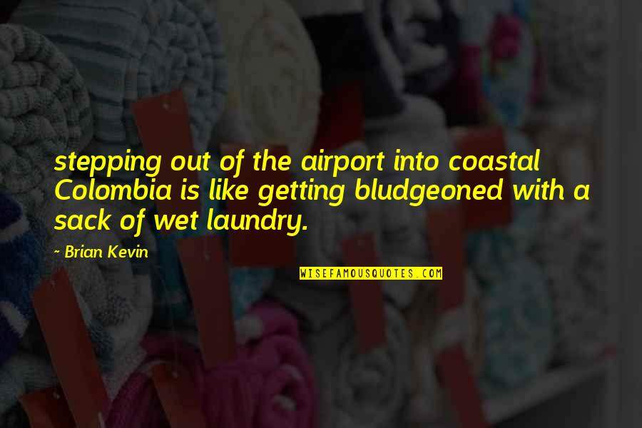 Airport Quotes By Brian Kevin: stepping out of the airport into coastal Colombia