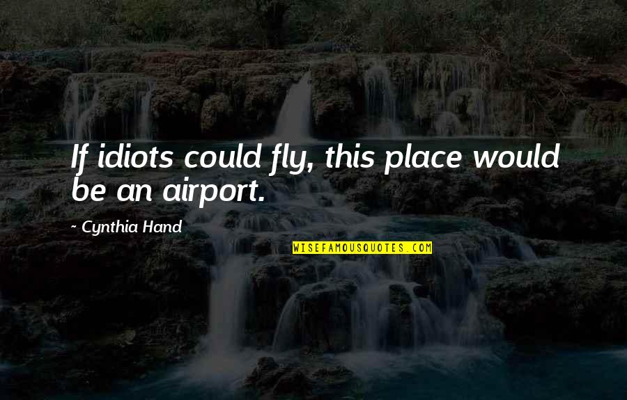 Airport Quotes By Cynthia Hand: If idiots could fly, this place would be