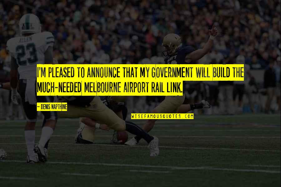 Airport Quotes By Denis Napthine: I'm pleased to announce that my government will