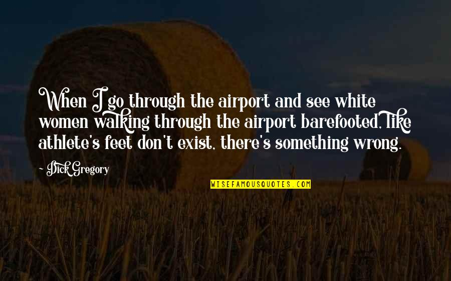 Airport Quotes By Dick Gregory: When I go through the airport and see