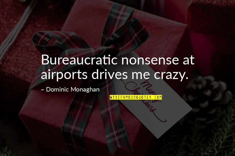 Airport Quotes By Dominic Monaghan: Bureaucratic nonsense at airports drives me crazy.