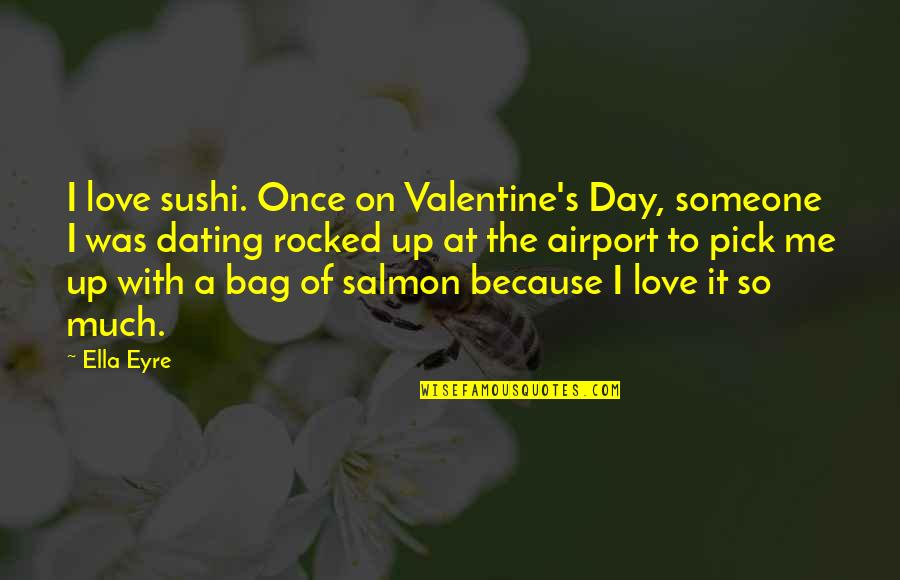 Airport Quotes By Ella Eyre: I love sushi. Once on Valentine's Day, someone