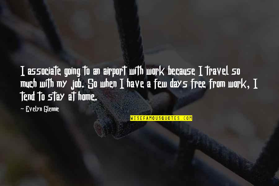 Airport Quotes By Evelyn Glennie: I associate going to an airport with work