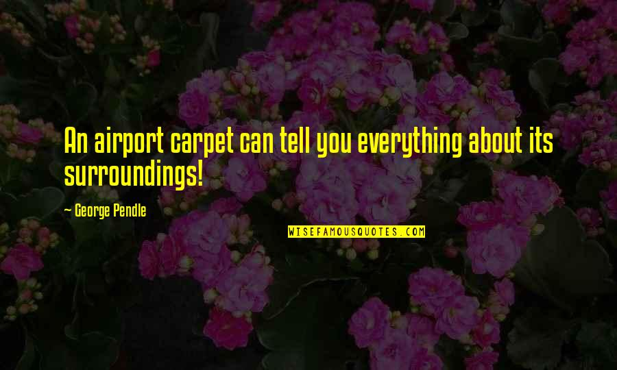 Airport Quotes By George Pendle: An airport carpet can tell you everything about