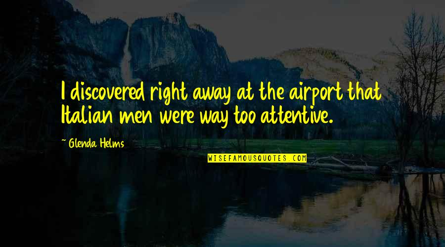 Airport Quotes By Glenda Helms: I discovered right away at the airport that