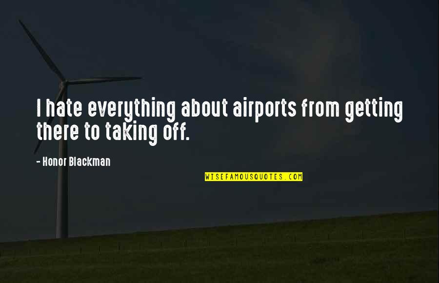 Airport Quotes By Honor Blackman: I hate everything about airports from getting there