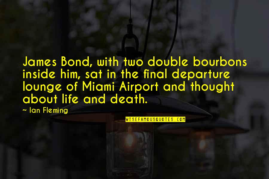 Airport Quotes By Ian Fleming: James Bond, with two double bourbons inside him,
