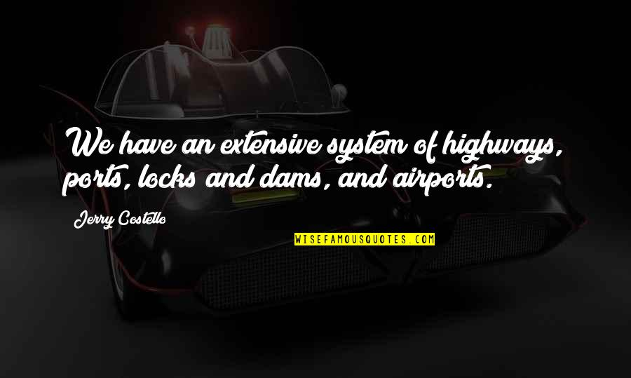 Airport Quotes By Jerry Costello: We have an extensive system of highways, ports,