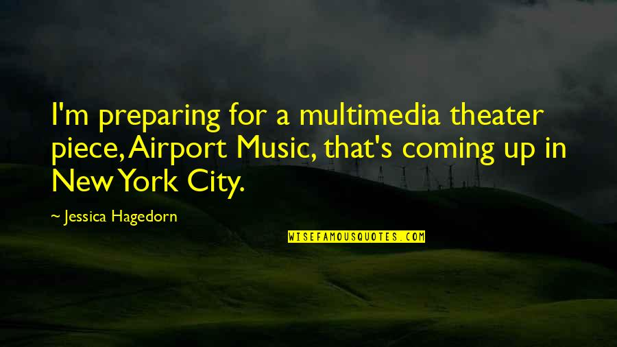 Airport Quotes By Jessica Hagedorn: I'm preparing for a multimedia theater piece, Airport