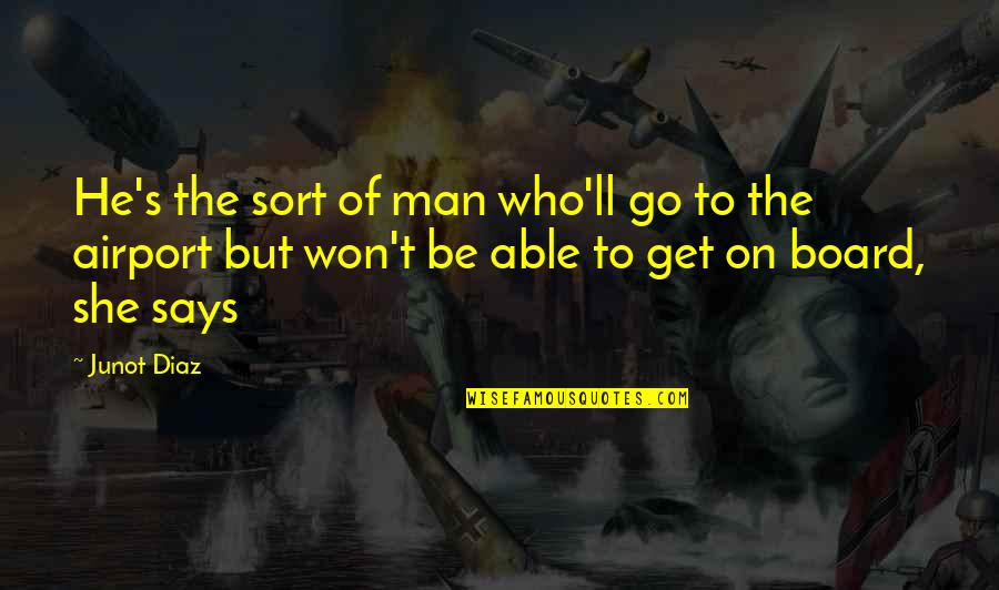 Airport Quotes By Junot Diaz: He's the sort of man who'll go to