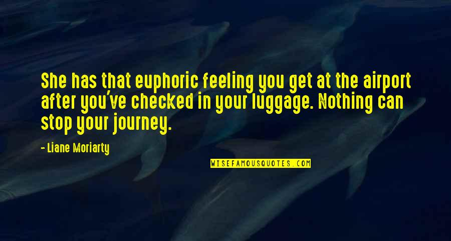 Airport Quotes By Liane Moriarty: She has that euphoric feeling you get at