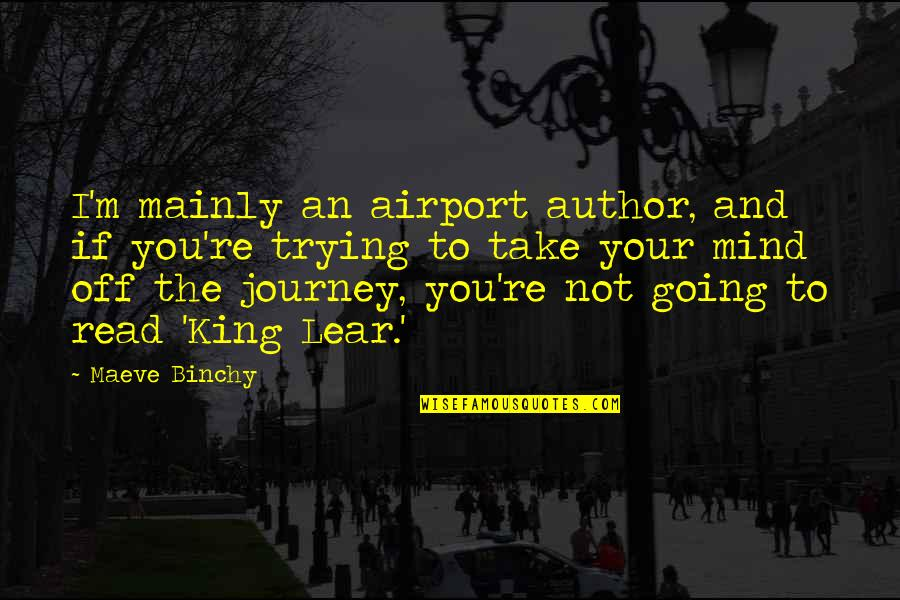 Airport Quotes By Maeve Binchy: I'm mainly an airport author, and if you're